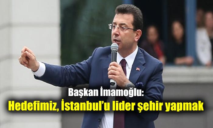 Başkan İmamoğlu: Hedefimiz, İstanbul'u lider şehir yapmak